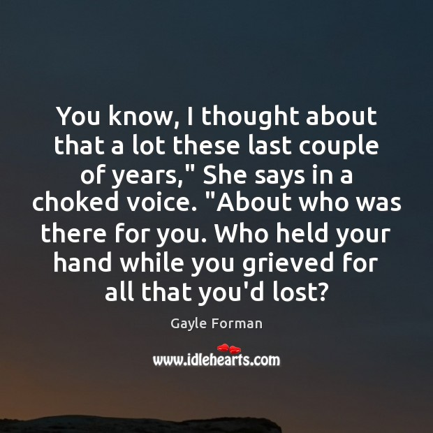 You know, I thought about that a lot these last couple of Gayle Forman Picture Quote