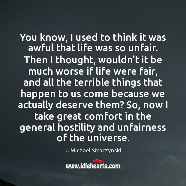 You know, I used to think it was awful that life was J. Michael Straczynski Picture Quote