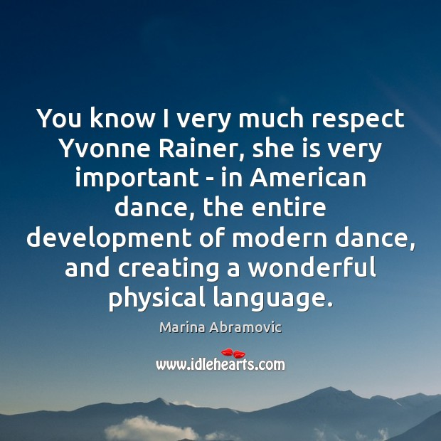 You know I very much respect Yvonne Rainer, she is very important Image