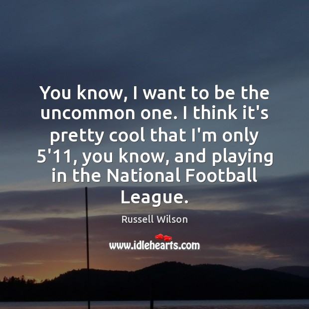 Image, You know, I want to be the uncommon one. I think it's