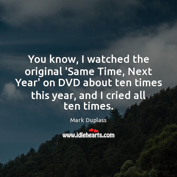 You know, I watched the original 'Same Time, Next Year' on DVD Mark Duplass Picture Quote