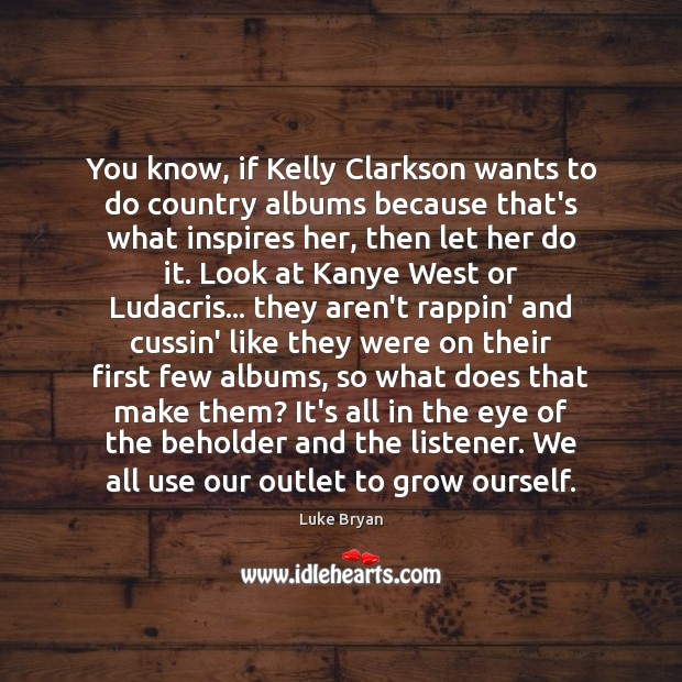 You know, if Kelly Clarkson wants to do country albums because that's Image