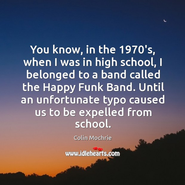 You know, in the 1970's, when I was in high school, I belonged to a band called the happy funk band. Image