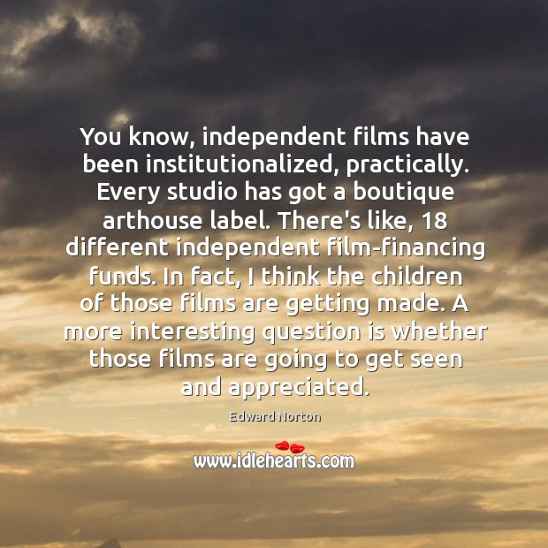 Image, You know, independent films have been institutionalized, practically. Every studio has got