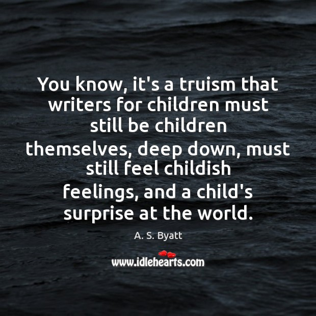 Image, You know, it's a truism that writers for children must still be