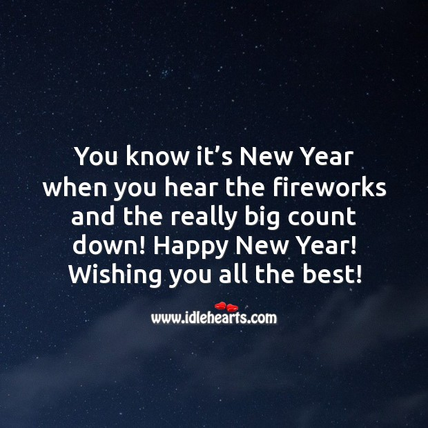 You know it's New Year when you hear the fireworks and the really big count down! New Year Quotes Image