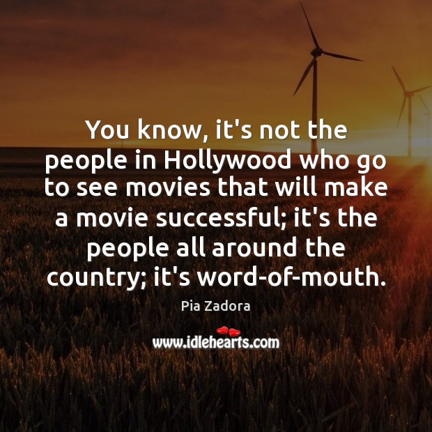 You know, it's not the people in Hollywood who go to see Image