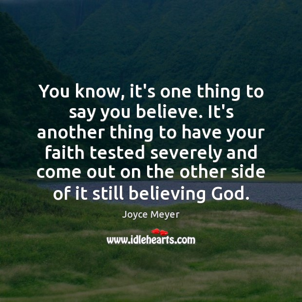 You know, it's one thing to say you believe. It's another thing Image