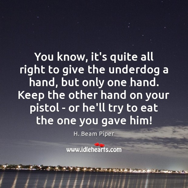 You know, it's quite all right to give the underdog a hand, Image