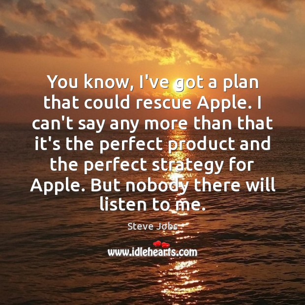 Image, You know, I've got a plan that could rescue Apple. I can't