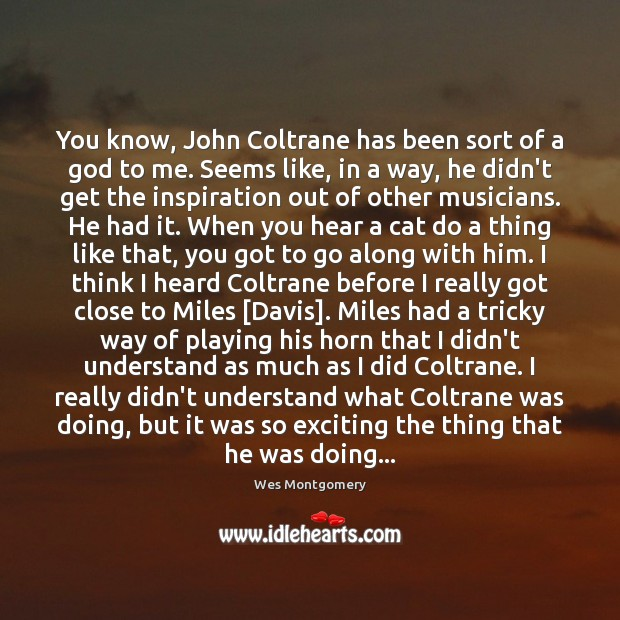 Image, You know, John Coltrane has been sort of a God to me.