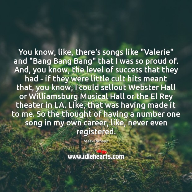 """Image, You know, like, there's songs like """"Valerie"""" and """"Bang Bang Bang"""" that"""