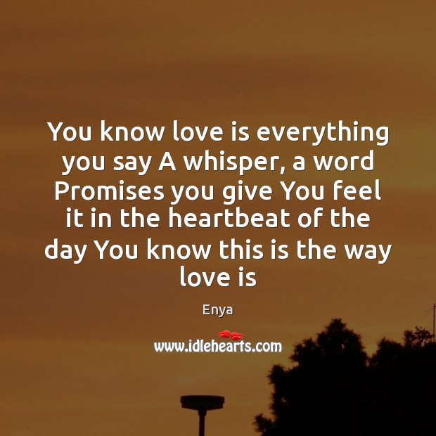 Enya Picture Quote image saying: You know love is everything you say A whisper, a word Promises