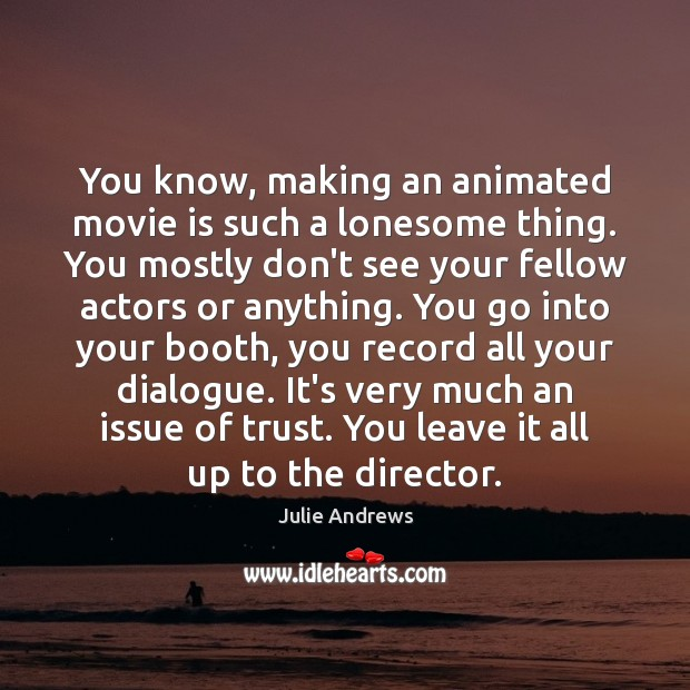 You know, making an animated movie is such a lonesome thing. You Julie Andrews Picture Quote