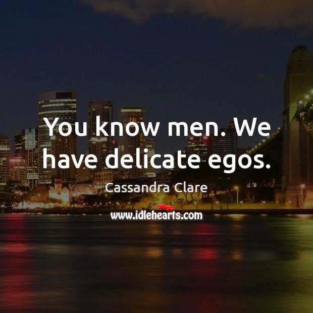Image, You know men. We have delicate egos.