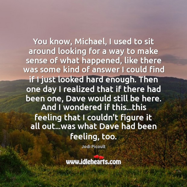 Image, You know, Michael, I used to sit around looking for a way