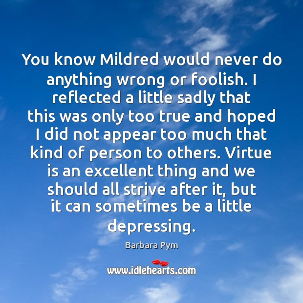 Image, You know Mildred would never do anything wrong or foolish. I reflected