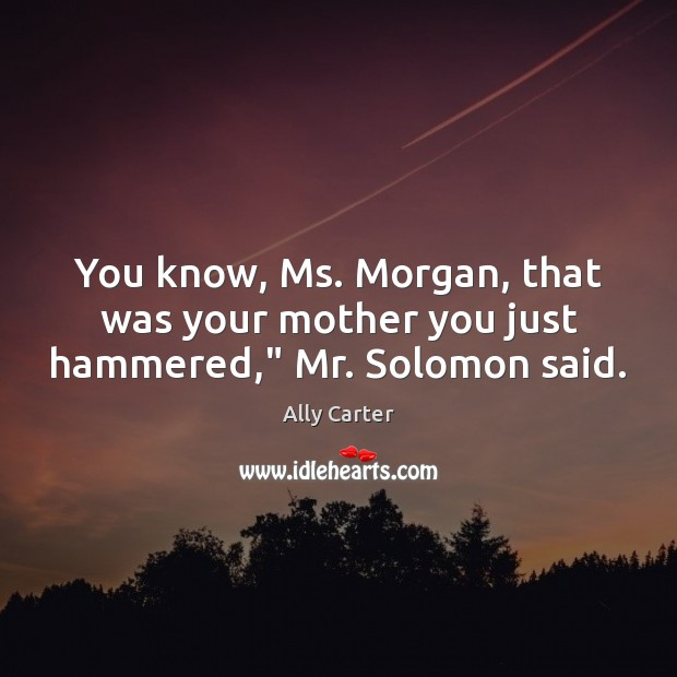 """You know, Ms. Morgan, that was your mother you just hammered,"""" Mr. Solomon said. Image"""