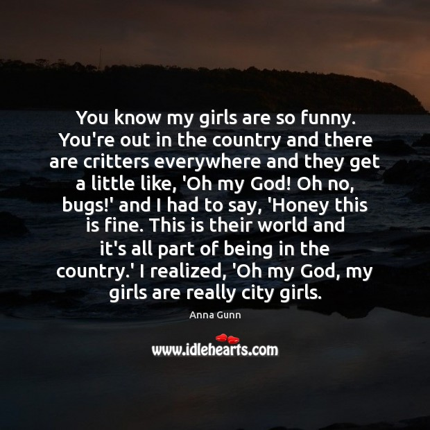 Image, You know my girls are so funny. You're out in the country