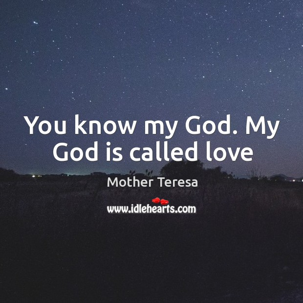 You know my God. My God is called love Image
