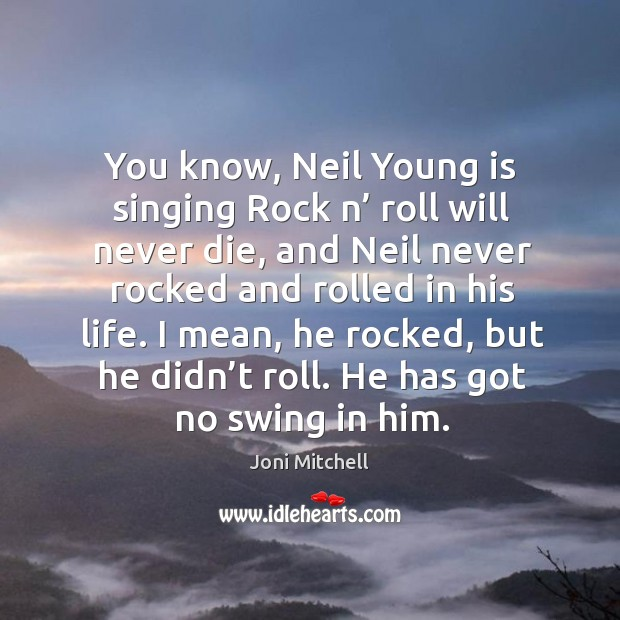 You know, neil young is singing rock n' roll will never die Image