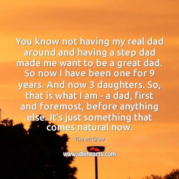 You know not having my real dad around and having a step Tim McGraw Picture Quote
