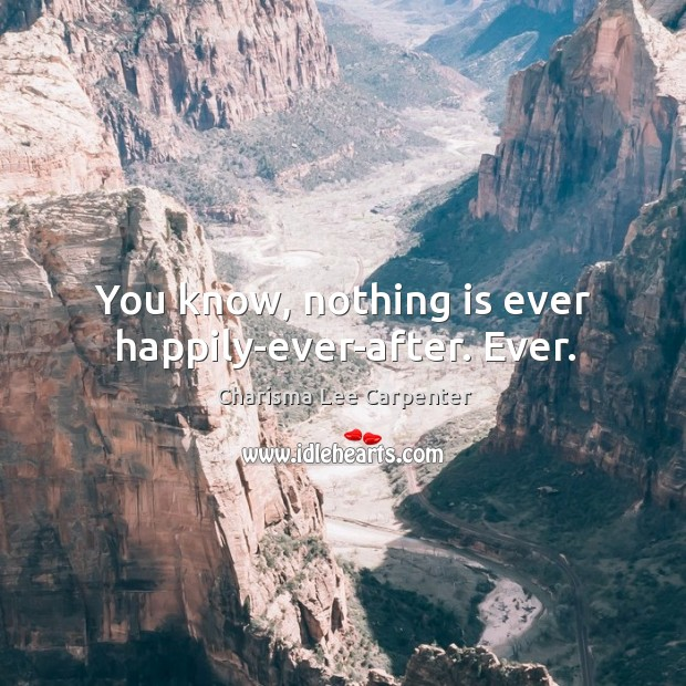 You know, nothing is ever happily-ever-after. Ever. Image