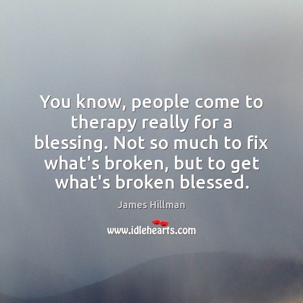 You know, people come to therapy really for a blessing. Not so James Hillman Picture Quote