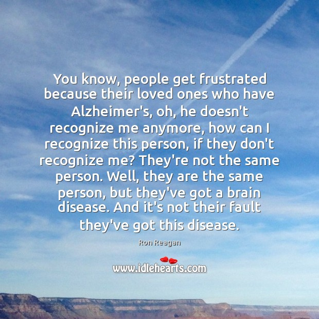 You know, people get frustrated because their loved ones who have Alzheimer's, Image