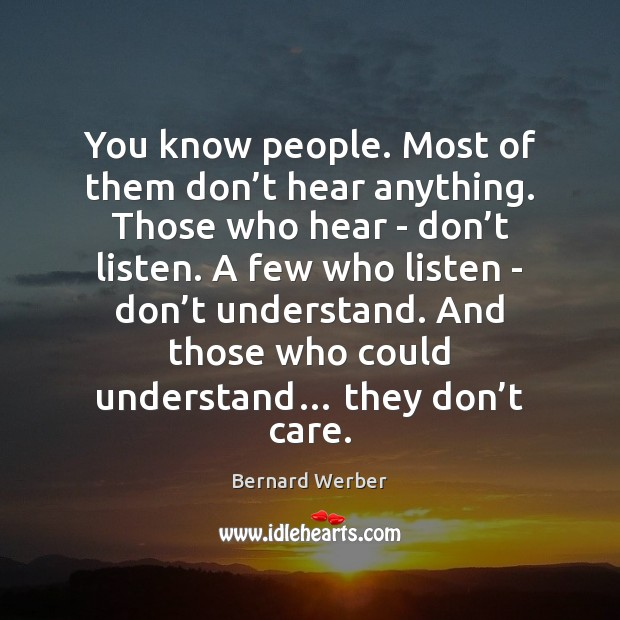 Image, You know people. Most of them don't hear anything. Those who