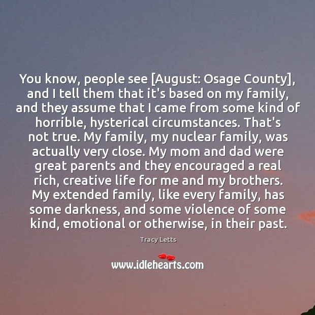 You know, people see [August: Osage County], and I tell them that Image