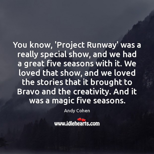 You know, 'Project Runway' was a really special show, and we had Andy Cohen Picture Quote