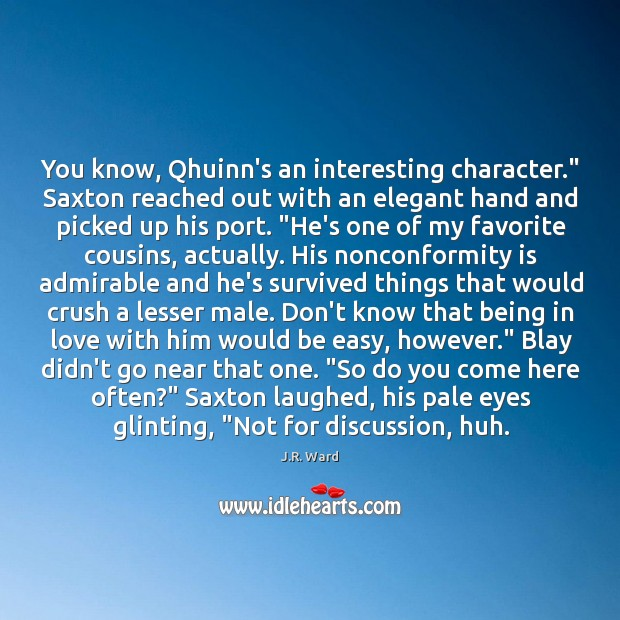 """Image, You know, Qhuinn's an interesting character."""" Saxton reached out with an elegant"""