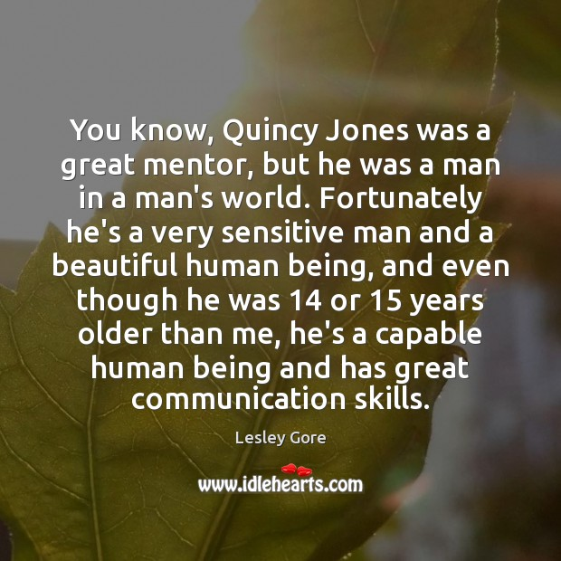 You know, Quincy Jones was a great mentor, but he was a Image