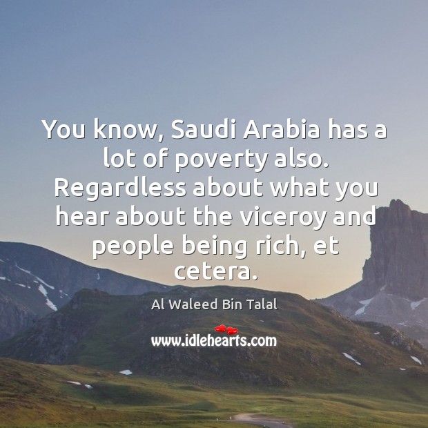 You know, saudi arabia has a lot of poverty also. Al Waleed Bin Talal Picture Quote