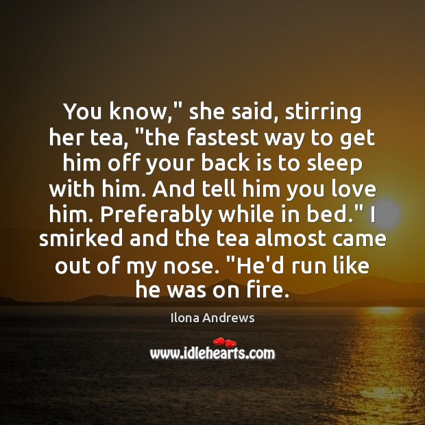 "Image, You know,"" she said, stirring her tea, ""the fastest way to get"