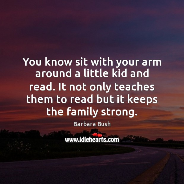 Image, You know sit with your arm around a little kid and read.