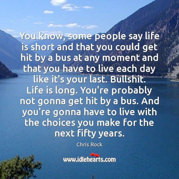 You know, some people say life is short and that you could Chris Rock Picture Quote