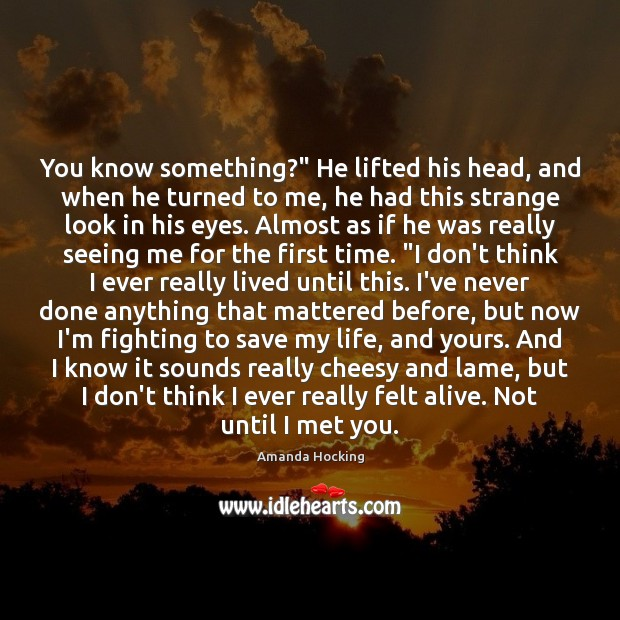 """You know something?"""" He lifted his head, and when he turned to Amanda Hocking Picture Quote"""