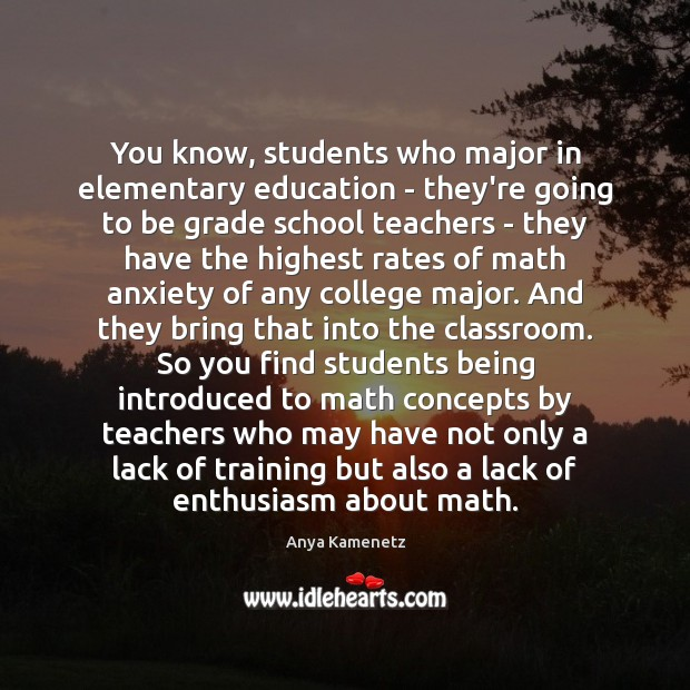 Image, You know, students who major in elementary education – they're going to