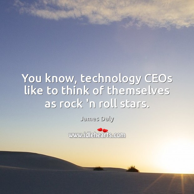 You know, technology CEOs like to think of themselves as rock 'n roll stars. Image