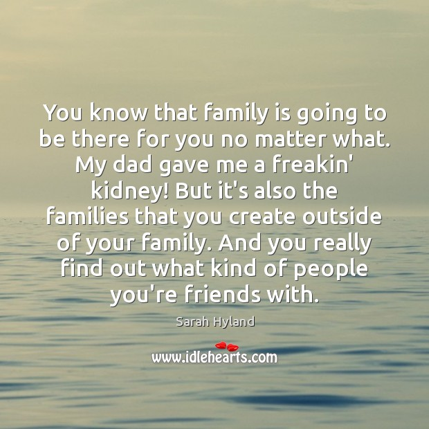 You know that family is going to be there for you no Image