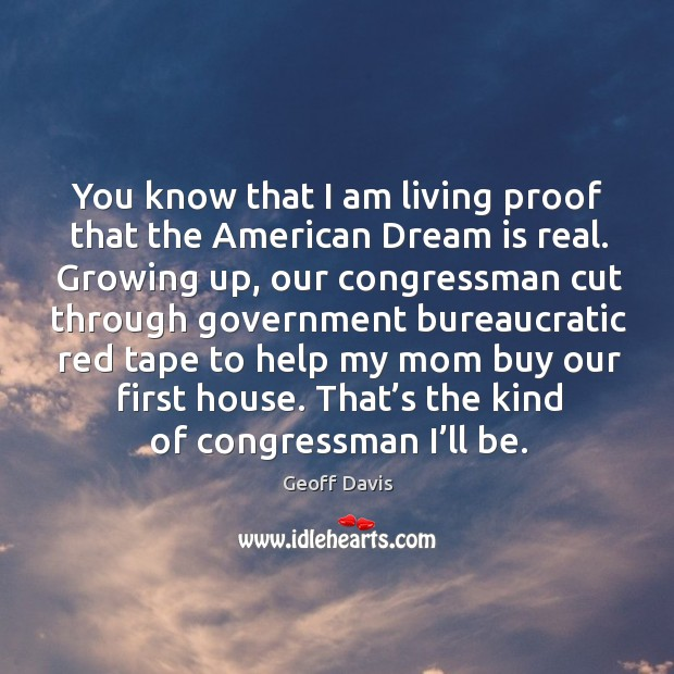 You know that I am living proof that the american dream is real. Growing up, our Image
