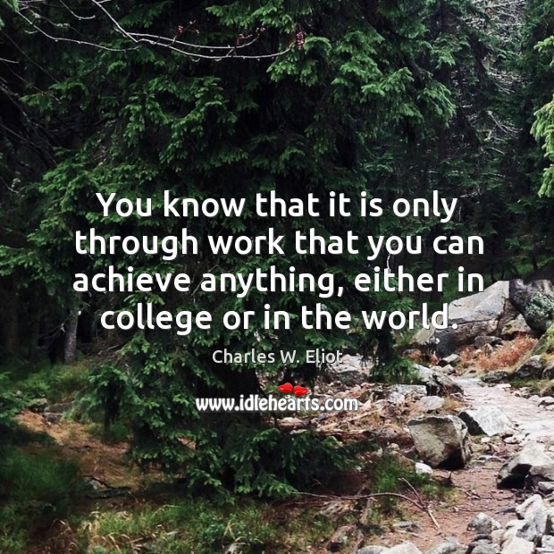 You know that it is only through work that you can achieve anything, either in college or in the world. Image
