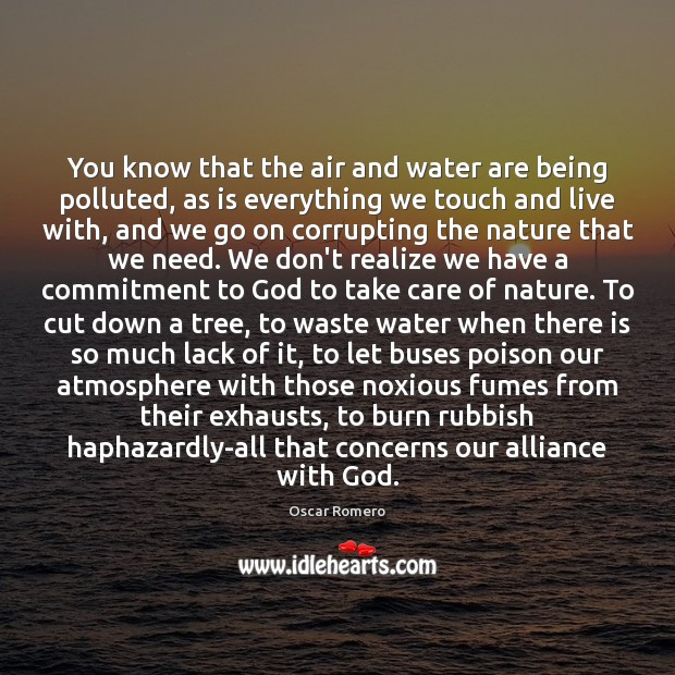 You know that the air and water are being polluted, as is Oscar Romero Picture Quote