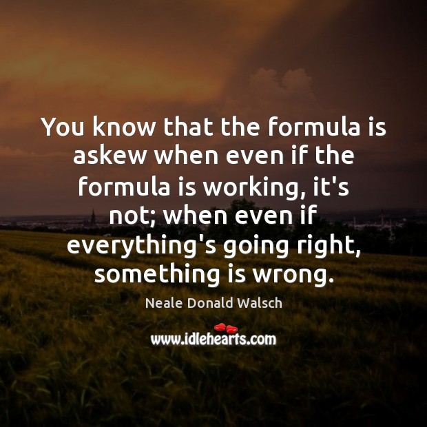 Image, You know that the formula is askew when even if the formula