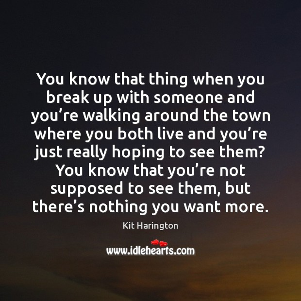 You know that thing when you break up with someone and you' Break Up Quotes Image