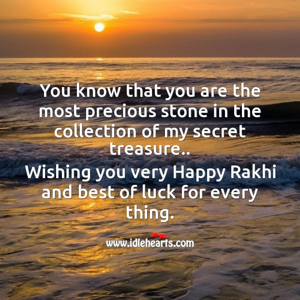 You know that you are the most precious stone in the collection of my secret treasure.. Raksha Bandhan Messages Image