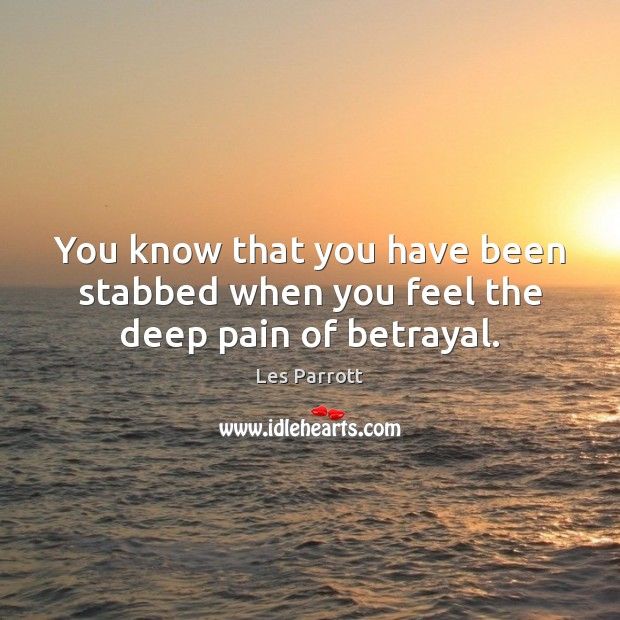 Image, You know that you have been stabbed when you feel the deep pain of betrayal.