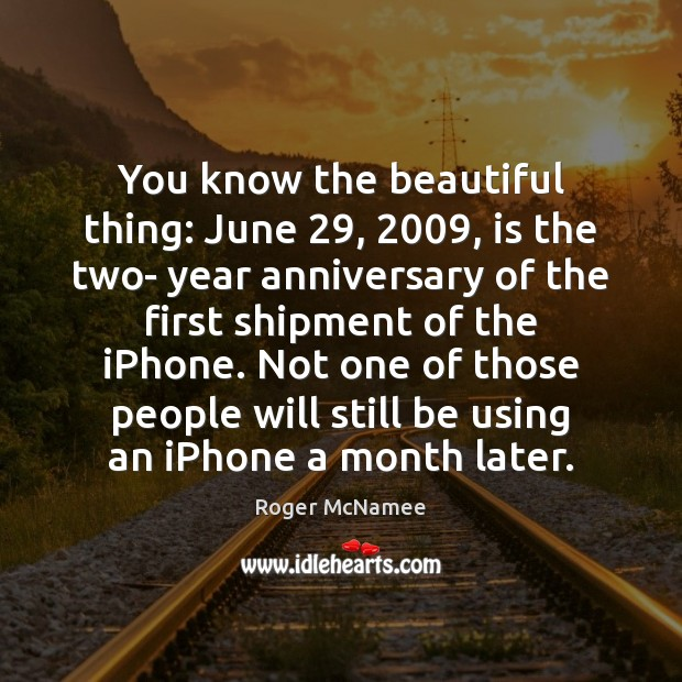 You know the beautiful thing: June 29, 2009, is the two- year anniversary of Image